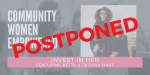 Community Women Empowered: Invest in Her Featuring Betty & Tatiana Hart